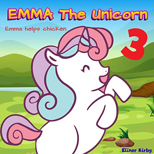 Emma The Unicorn3: Emma helps the chicken | Unicorn Bedtime Story Book for kids age 2-6 years old | Gifts for girls (English Edition)