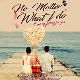 No Matter What I Do     I End Up Falling For You              Written by:                                                                                                                                 Devanshi Sharma                               Narrated by:                                                                                                                                 Nisha Abdullah                      Length: 6 hrs and 16 mins     1 rating     Overall 4.0