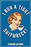 I Run A Tight Shipwreck,  Cleaining Log Book: Blue Coffee Drinking Girl Retro themed cover.  House C...