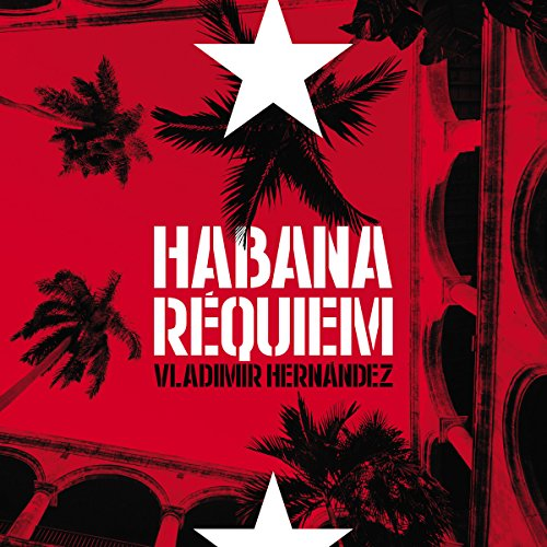 Habana réquiem [Havana Requiem]                   By:                                                                                                                                 Vladimir Hernández                               Narrated by:                                                                                                                                 David Ordinas                      Length: 8 hrs and 18 mins     1 rating     Overall 5.0