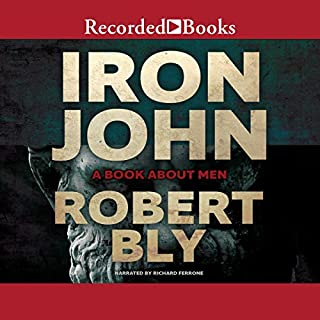 Iron John                   Written by:                                                                                                                                 Robert Bly                               Narrated by:                                                                                                                                 Richard Ferrone                      Length: 12 hrs and 33 mins     22 ratings     Overall 4.6