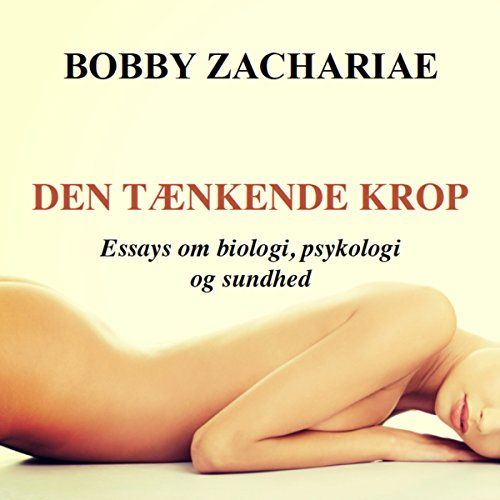 Den tænkende krop: Essays om biologi, psykologi og sundhed                   By:                                                                                                                                 Bobby Zachariae                               Narrated by:                                                                                                                                 Paul Becker                      Length: 5 hrs and 41 mins     Not rated yet     Overall 0.0