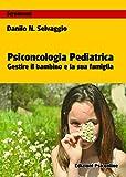 Psiconcologia pediatrica. Gestire il bambino e la sua famiglia (Strumenti)