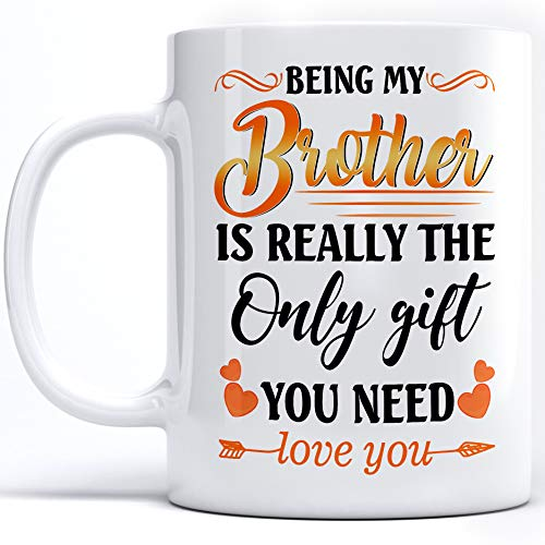 Being my Brother is really the only Gift you need mug, Dear Brother, Best Gift for Older Younger Brother Birthday Christmas