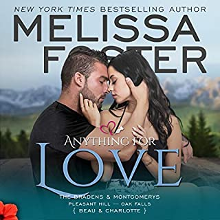 Anything for Love     The Bradens and Montgomerys: Pleasant Hill - Oak Falls Book 2              By:                                                                                                                                 Melissa Foster                               Narrated by:                                                                                                                                 Ava Erickson,                                                                                        Zachary Webber                      Length: 8 hrs and 32 mins     70 ratings     Overall 4.6