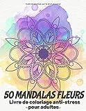 50 Mandalas Fleurs - Livre de coloriage anti-stress pour adultes: 50 Mandalas à colorier
