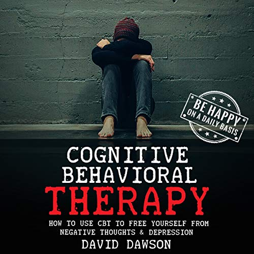 Cognitive Behavioral Therapy     How to Use CBT to Free Yourself from Negative Thoughts & Depression              By:                                                                                                                                 David Dawson                               Narrated by:                                                                                                                                 Bode Brooks                      Length: 2 hrs     26 ratings     Overall 4.8