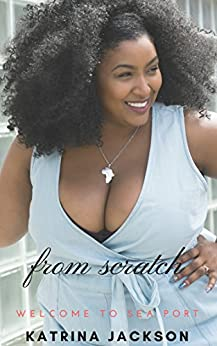 From Scratch (Welcome to Sea Port Book 1) by [Katrina Jackson]