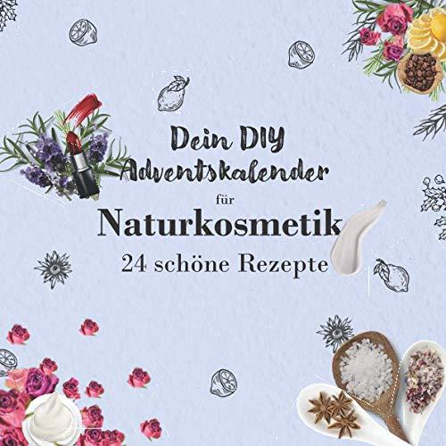 Dein DIY Adventskalender für Naturkosmetik: 24 Rezepte für Naturkosmetik zum selber machen (Cremes, Badesalz, Lippenstift uvm) für Teenies und Mädchen für mehr Wohlbefinden in der Weihnachtszeit