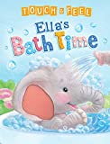 Touch and Feel Ella's Bath Time - Novelty Book -...
