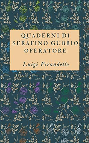 Quaderni di Serafino Gubbio operatore: Romanzo di Luigi Pirandello + Piccola biografia (Classici dimenticati Vol. 99)