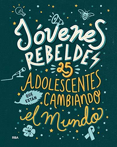 Jóvenes rebeldes. 25 adolescentes que están cambiando el mundo (NO FICCIÓN SIN LÍMIT)