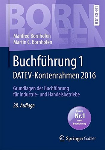 Buchführung 1 DATEV-Kontenrahmen 2016: Grundlagen der Buchführung für Industrie- und Handelsbetriebe (Bornhofen Buchführung 1 LB)