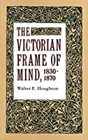 The Victorian Frame of Mind, 1830-1870