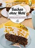 Backen ohne Mehl: Kaffeeklatsch glutenfrei. Torten, Kuchen, Kekse, Cake Pops, Muffins und Co