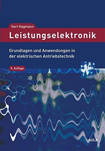Leistungselektronik: Grundlagen und Anwendungen in der elektrischen Antriebstechnik