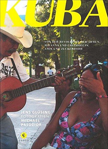 Kuba: Von der Revolution der Armen, Havanna und Chevrolets, Amis und Zuckerrohr