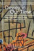 Dewey in Our Time: Learning from John Dewey for transcultural practice