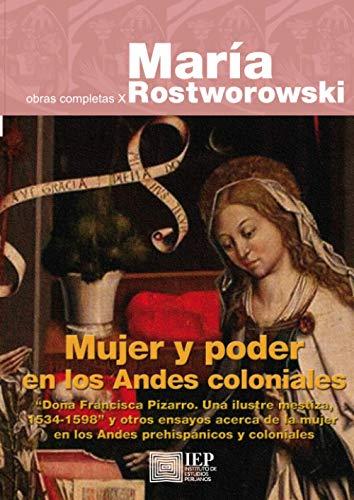 """Mujer y poder en los Andes coloniales: """"Doña Francisca Pizarro. Una ilustre mestiza, 1534-1598"""" y otros ensayos acerca de la mujer en los Andes ... Obras Completas X (Historia Andina, 43)"""