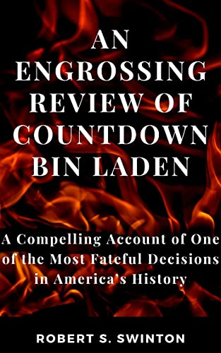 AN ENGROSSING REVIEW OF COUNTDOWN BIN LADEN : A Compelling Account of One of the Most Fateful Decisions in America's History (English Edition)