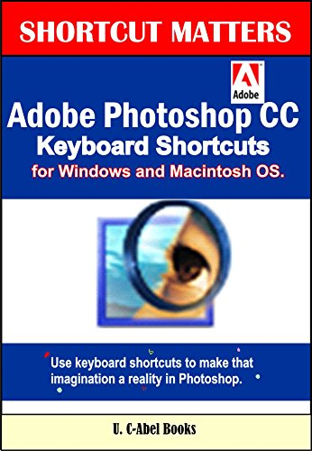 Adobe Photoshop CC Keyboard Shortcuts for Windows and Macintosh. (Shortcut Matters Book 35) (English Edition)
