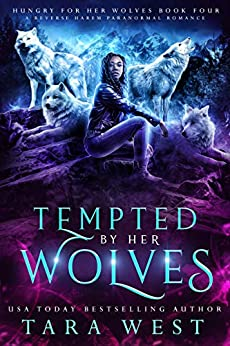 Tempted by Her Wolves: A Reverse Harem Paranormal Romance (Hungry for Her Wolves Book 4) by [Tara West]