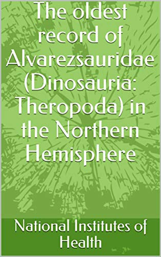 The oldest record of Alvarezsauridae (Dinosauria: Theropoda) in the Northern Hemisphere (English Edition)