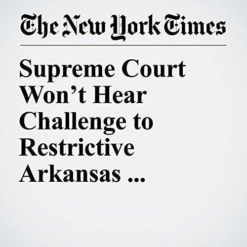 Supreme Court Won't Hear Challenge to Restrictive Arkansas Abortion Law copertina