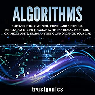 Algorithms: Discover the Computer Science and Artificial Intelligence Used to Solve Everyday Human Problems, Optimize Habits, Learn Anything, and Organize Your Life audiobook cover art