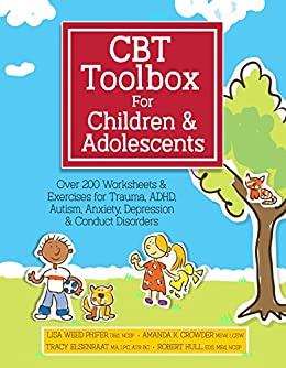 CBT Toolbox for Children and Adolescents: Over 200 Worksheets & Exercises for Trauma, ADHD, Autism, Anxiety, Depression & Conduct Disorders by [Lisa Phifer, Amanda Crowder, Tracy Elsenraat]