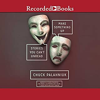 Make Something Up     Stories You Can't Unread              By:                                                                                                                                 Chuck Palahniuk                               Narrated by:                                                                                                                                 Chuck Palahniuk,                                                                                        Scott Sowers,                                                                                        Rich Orlow,                   and others                 Length: 11 hrs and 7 mins     386 ratings     Overall 3.7