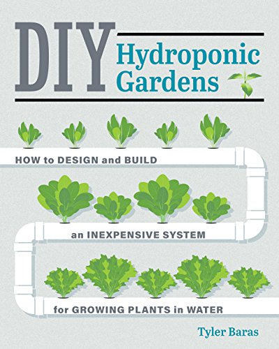 Baras, T: DIY Hydroponic Gardens: How to Design and Build an Inexpensive System for Growing Plants in Water