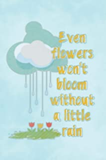 Even Flowers Won't Bloom Without a Little Rain: Blank Lined Notebook Journal