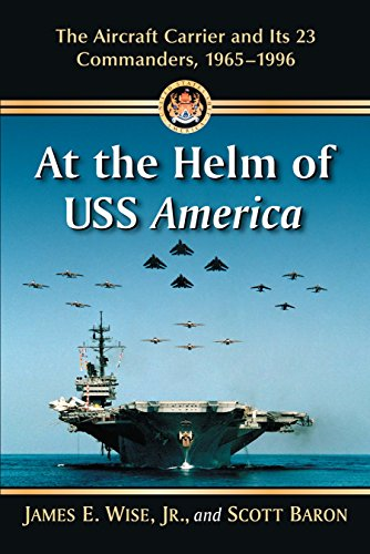 At the Helm of USS America: The Aircraft Carrier and Its 23 Commanders, 1965-1996 (English Edition)