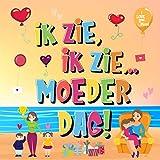 Ik Zie, Ik Zie...Moederdag!: Kun Jij De Dingen Vinden Waar Mama Van Houdt?   Een Superleuk Kijk- en Zoekboek Voor Kinderen Van 2-5 Jaar! (Dutch Edition)