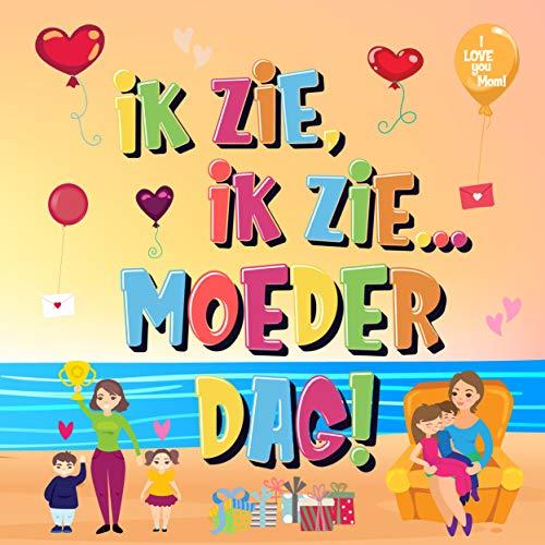 Ik Zie, Ik Zie...Moederdag!: Kun Jij De Dingen Vinden Waar Mama Van Houdt? | Een Superleuk Kijk- en Zoekboek Voor Kinderen Van 2-5 Jaar!