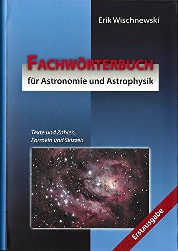 Fachwörterbuch für Astronomie und Astrophysik: Texte und Zahlen, Formeln und Skizzen