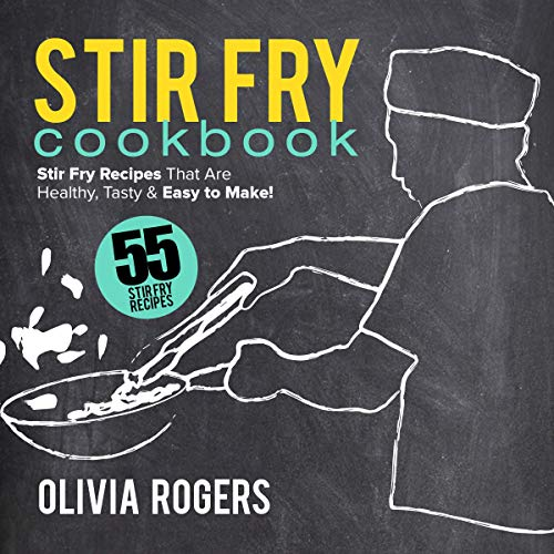 Stir Fry Cookbook (2nd Edition): 55 Stir Fry Recipes That Are Healthy, Tasty & Easy to Make! cover art