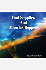 God Supplies and Miricles Happen Paperback