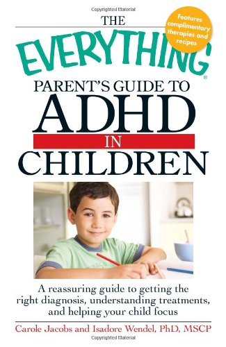 The Everything Parents' Guide to ADHD in Children (The Everything Parents Guide To Special Education)
