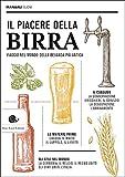 Il piacere della birra. Viaggio nel mondo della bevanda più antica...