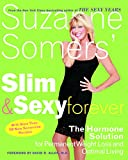 Suzanne Somers  Slim and Sexy Forever: The Hormone Solution for Permanent Weight Loss and Optimal Living