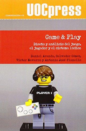 Game & Play. Diseño y análisis del juego, el jugador y el sistema lúdico: 36 (UOC Press-Comunicación)