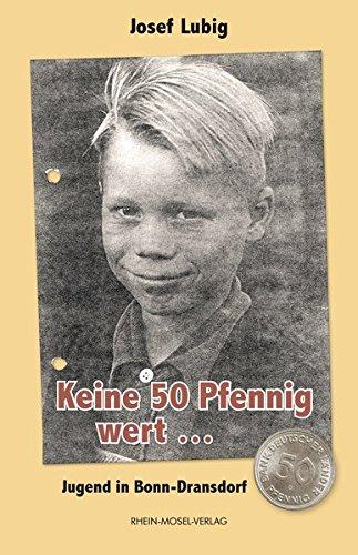 Keine 50 Pfennig wert ...: Jugend in Bonn-Dransdorf