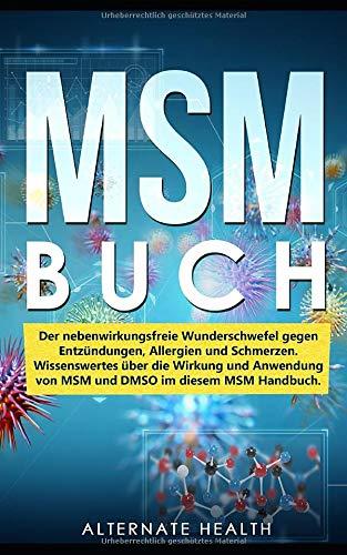 MSM Buch: Der nebenwirkungsfreie Wunderschwefel gegen Entzündungen, Allergien und Schmerzen. Wissenswertes über die Wirkung und Anwendung von MSM und DMSO im diesem MSM Handbuch. (German Edition)
