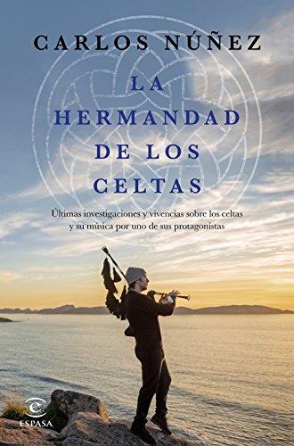 La hermandad de los celtas: Últimas investigaciones y vivencias sobre los celtas y su música por uno de sus protagonistas (Fuera de colección)