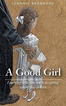 A Good Girl: A Novel by [Johnnie Bernhard]