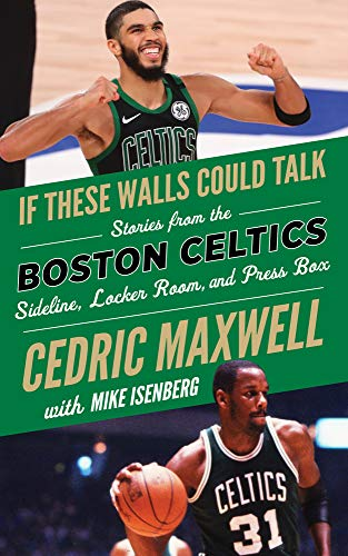 If These Walls Could Talk: Boston Celtics: Stories from the Boston Celtics Sideline, Locker Room, and Press Box