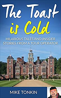 THE TOAST IS COLD - Hilarious Tales and Insider Stories from a Tour Operator by [Mike Tonkin]