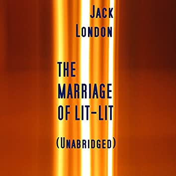 The Marriage of Lit-Lit, Unabridged story, by Jack London